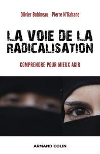 Olivier Bobineau et Pierre N'Gahane - La voie de la radicalisation - Comprendre pour mieux agir.