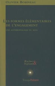 Olivier Bobineau - Les formes élémentaires de l'engagement - Une anthropologie du sens.