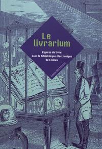 Olivier Bogros et Hervé Le Crosnier - Le livrarium - Figures du livre dans la bibliothèque de Lisieux.