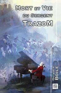 Olivier Boile - Mort et vie du sergent Trazom.