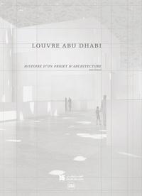 Olivier Boissière - Louvre Abu Dhabi - Histoire d'un projet d'architecture.