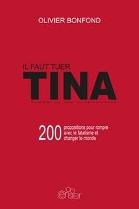Olivier Bonfond - Il faut tuer TINA - 200 propositions pour rompre avec le fatalisme et changer le monde.