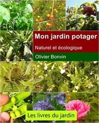 Olivier Bonvin - Mon jardin potager - Naturel et écologique.