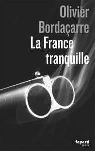 Olivier Bordaçarre - La France tranquille.