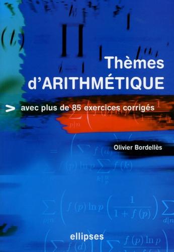 Olivier Bordellès - Thèmes d'arithmétique - Avec plus de 85 exercices corrigés.