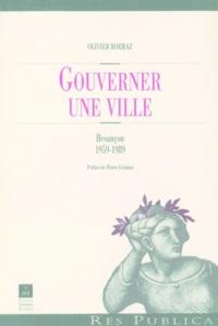 Olivier Borraz - Gouverner une ville - Besançon 1959-1989.