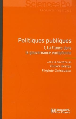 Olivier Borraz et Virginie Guiraudon - Politiques publiques - Tome 1, La France dans la gouvernance européenne.