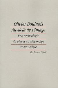 Olivier Boulnois - Au delà de l'image - Une archéologie du visuel au Moyen Age (Ve-XVIe siècle).