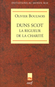 Olivier Boulnois - Duns Scot - La rigueur de la charité.