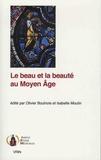 Olivier Boulnois et Isabelle Moulin - Le beau et la beauté au Moyen Age.