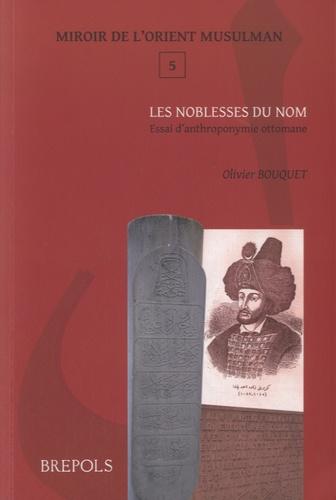 Olivier Bouquet - Les noblesses du nom - Essai d'anthroponymie ottomane.
