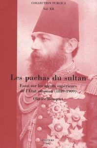 Olivier Bouquet - Les pachas du sultan - Essai sur les agents supérieurs de l'Etat ottoman (1839-1909).