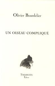 Olivier Bourdelier - Un oiseau compliqué - Suivi de Poème des millions de morts et moi.