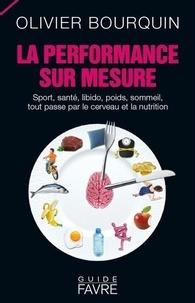 Olivier Bourquin - La performance sur mesure - Sport, santé, libido, poids, sommeil, tout passe par le cerveau et la nutrition.
