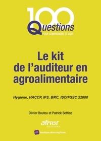 Olivier Boutou et Patrick Bottino - Le kit de l'auditeur en agroalimentaire - Hygiène, HACCP, IFS, BRC, ISO/FSSC 22000.