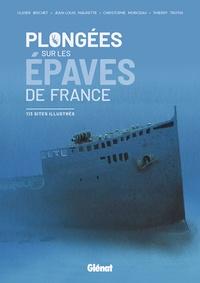 Olivier Brichet et Jean-Louis Maurette - Plongées sur les épaves de France - 113 sites illustrés.