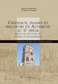 Olivier Bruand - Châteaux, églises et seigneurs en Auvergne au Xe siècle - Lieux de pouvoirs et formes d'encadrement.