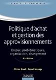 Olivier Bruel et Pascal Ménage - Politique d'achat et gestion des approvisionnements - 4ème édition - Enjeux, problématiques, organisation, changement.