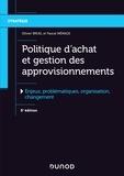 Olivier Bruel et Pascal Ménage - Politique d'achat et gestion des approvisionnements - 5e éd. - Enjeux, problématiques, organisation, changement.