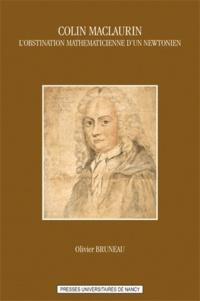 Olivier Bruneau - Colin Maclaurin ou l'obstination mathématicienne d'un newtonien.