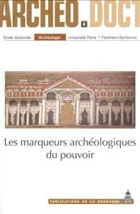 Olivier Brunet et Charles-Edouard Sauvin - Les marqueurs archéologiques du pouvoir.