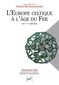 Olivier Buchsenschutz - L'Europe celtique à l'âge du Fer (VIIIe - Ier siècles).