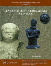 Olivier Buchsenschutz - Le village celtique des arènes à Levroux - Synthèses.