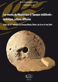 Olivier Buchsenschutz et Stéphanie Lepareux-Couturier - Les meules du Néolithique à l'époque médiévale : technique, culture, diffusion.