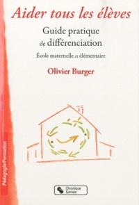 Olivier Burger - Aider tous les élèves - Guide pratique de différenciation.