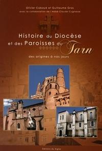 Olivier Cabayé et Guillaume Gras - Histoire du diocèse et des paroisses du Tarn - Des origines à nos jours.