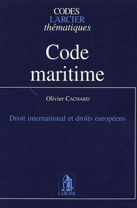 Olivier Cachard - Code maritime - Droit international et droits européens.