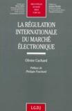Olivier Cachard - La régulation internationale du marché électronique.