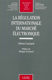 Olivier Cachard - La régulation internationale du marché électronique.