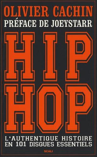 Olivier Cachin - Hip Hop - L'authentique histoire en 101 disques essentiels.
