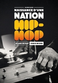 Olivier Cachin - Naissance d'une nation Hip-Hop - 50 ans de Rap made in USA. 1 DVD
