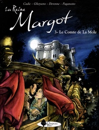 Olivier Cadic et François Gheysens - La Reine Margot Tome 3 : Le Comte de La Mole.