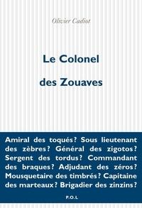 Olivier Cadiot - Le colonel des zouaves.