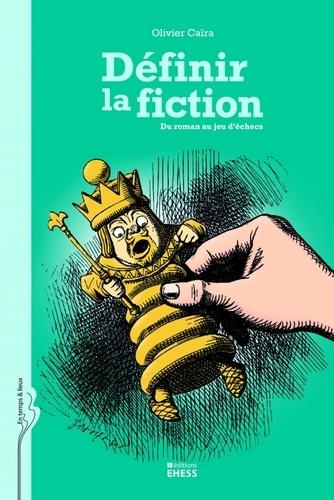 Olivier Caïra - Définir la fiction - Du roman au jeu d'échecs.