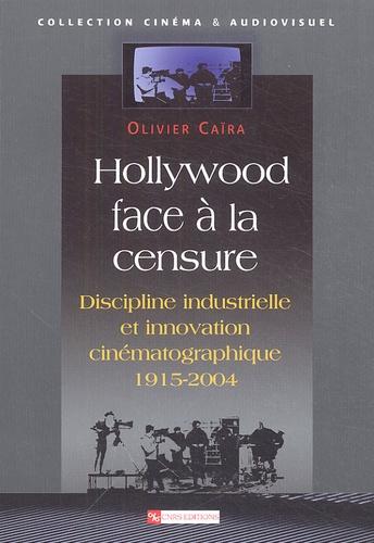 Hollywood face à la censure. Discipline industrielle et innovation cinématographique 1915-2004
