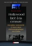 Olivier Caïra - Hollywood face à la censure - Discipline industrielle et innovation cinématographique 1915-2004.