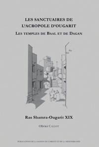 Olivier Callot - Les sanctuaires de l'acropole d'Ougarit - Les temples de Baal et de Dagan.