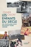 Olivier Calon - Les Enfants du siècle - Des centenaires nous racontent notre histoire.