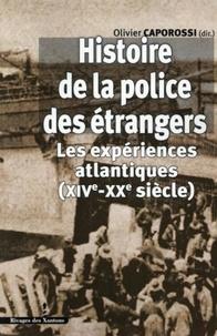 Olivier Caporossi - Histoire de la police des étrangers - Les expériences atlantiques (XIVe-XXe siècle).