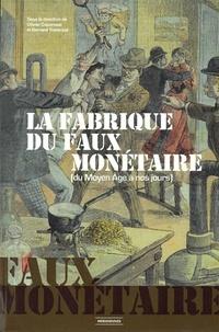 Olivier Caporossi et Bernard Traimond - La Fabrique du faux Monétaire - Du Moyen Âge à nos jours.