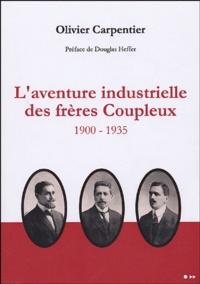 Olivier Carpentier - L'aventure industrielle des frères Coupleux - 1900-1935.
