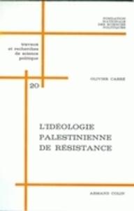 Olivier Carré - L'idéologie palestinienne de résistance - Analyse de textes, 1964-1970.