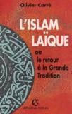 Olivier Carré - L'Islam laïque - Ou le retour à la Grande Tradition.