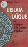 Olivier Carré et Guy Hermet - L'Islam laïque - Ou Le retour à la grande tradition.