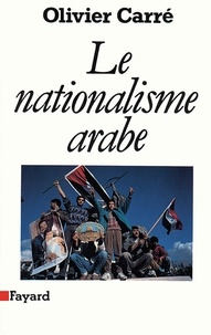 Olivier Carré - Le Nationalisme arabe.