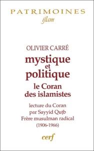 Olivier Carré - Mystique et politique - Le Coran des islamistes, commentaire coranique de Sayyid Qutb (1906-1966).